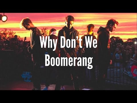 Boomerang (lyrics) - Why Don't We