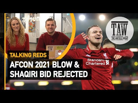 AFCON 2021 Blow & Shaqiri Bid Rejected | Talking Reds