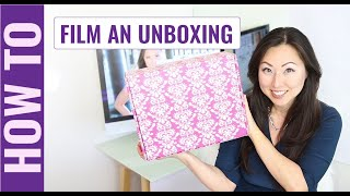 How to film an unboxing video