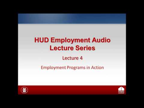 HUD Employment Lecture: Lecture 4 - Employment Programs in Action