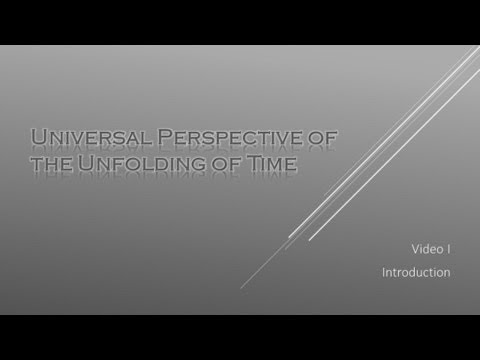 Universal Perspective of the Unfolding of Time-Video 1: Introduction to the main concepts