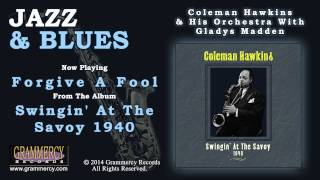 Coleman Hawkins & His Orchestra With Gladys Madden - Forgive A Fool