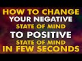 How To Change Your Negative State Of Mind To Positive State Of Mind In Few Seconds