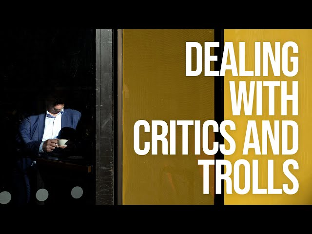 How to deal with Critics and Trolls Online
