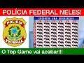 Assine para a Polícia Federal investigar o TOP GAME! Divulgue!