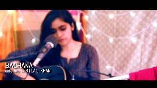 Bachana by Bilal Khan   Acoustic Cover by Aastha Vidyasagar