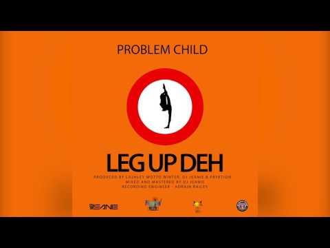 PROBLEM CHILD  - LEG UP DEH ( 2017 SOCA )