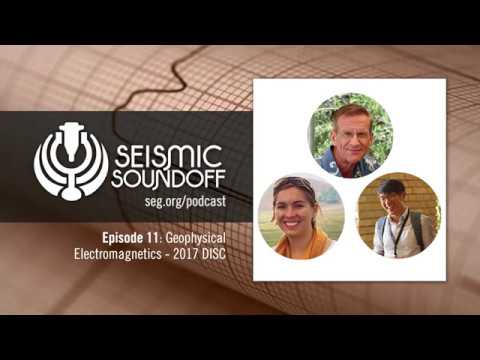 Seismic Soundoff #11: Geophysical Electromagnetics - 2017 DISC