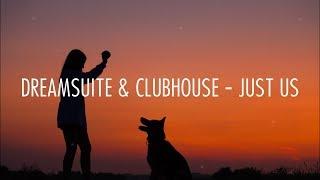 Dreamsuite & Clubhouse - Just Us (Lyrics)