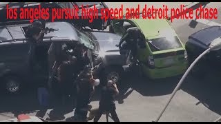 los angeles pursuit high speed and detroit police chase