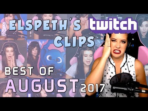 Elspeth's Twitch s: Best of August 2017