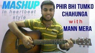 Phir Bhi Tumko Chahunga With Mann Mera || Mashup || Covered By Tushar || In Heartbeat Style