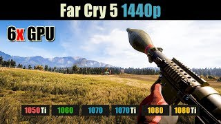 Far Cry 5 GTX 1050 Ti vs. 1060 vs. 1070 vs. 1070 Ti vs. 1080 vs. 1080 Ti | 1440p