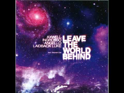Axwell, Ingrosso, Angello, Laidback Luke, Feat. Deborah Cox - Leave the World Behind (Radio Edit)