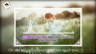 [ Share sub ] Vì Yêu Em Nên Anh Chấp Nhận - Cao thái Sơn - Sub Kara