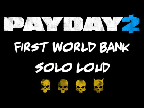 [PAYDAY 2] First World Bank Deathwish Solo Loud (No assets)