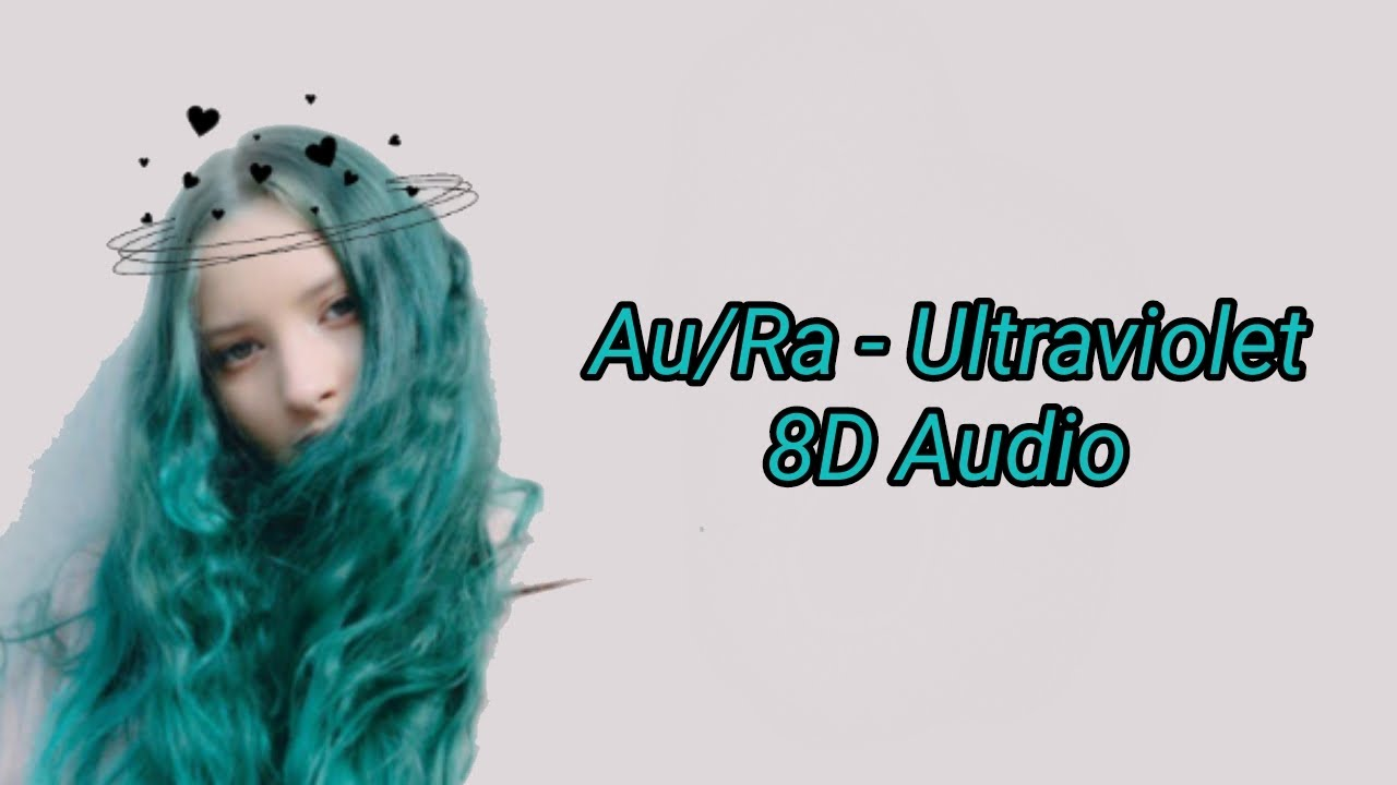 Au/Ra - Ultraviolet (8D Audio)