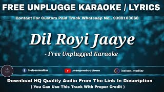 Dil Royi Jaye : De De Pyaar De | Free Unplugged Karaoke | Arijit Singh | Best Re-Arranged Karaoke