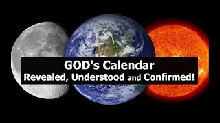 GOD's Calendar Revealed, Understood and Confirmed!