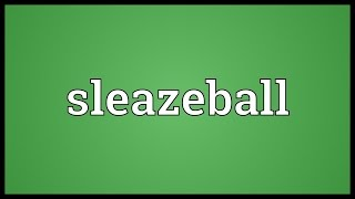 Sleazeball Meaning