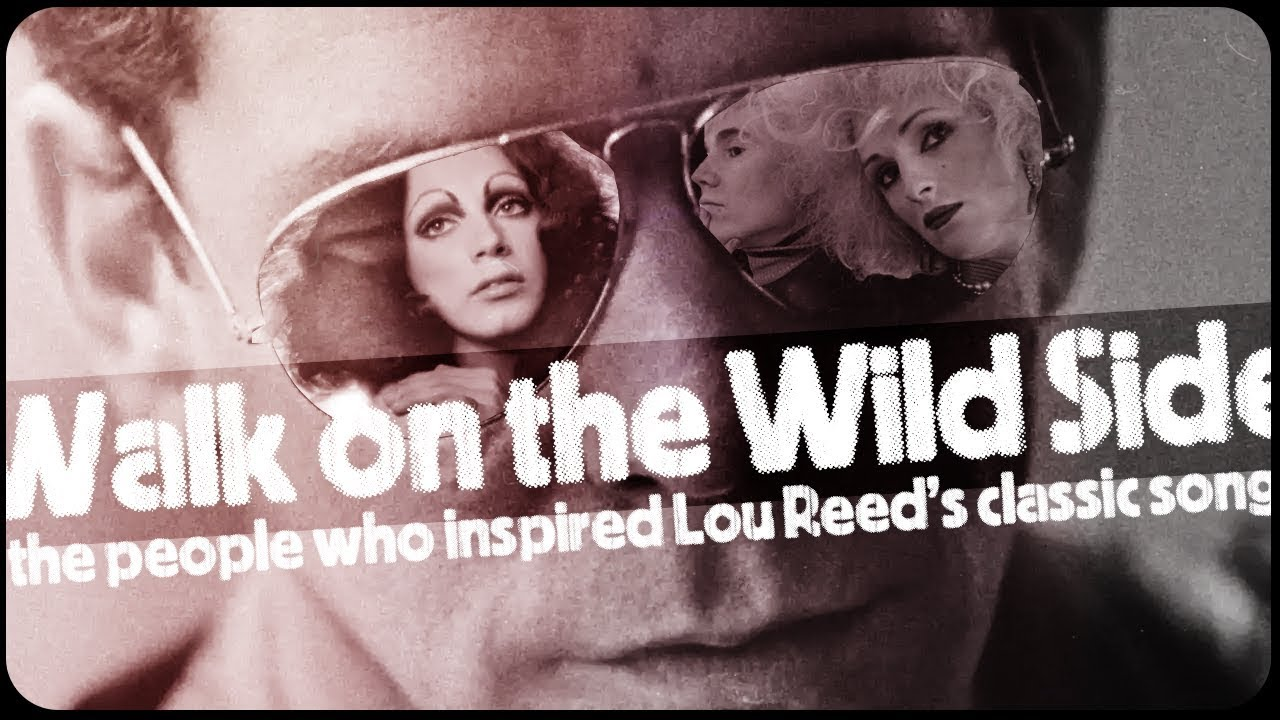 Walk On The Wild Side The People Who Inspired Lou Reeds Classic