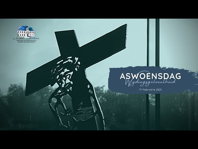 ASWOENSDAG WYDINGSGELEENTHEID |  Ds Theunis Botha, 17 Februarie 2021