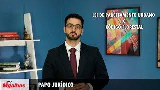 Papo Jurídico - Lei de Parcelamento Urbano x Código Florestal
