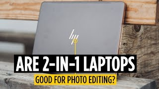 Are 2-in-1 Laptops Good for Photo Editing?
