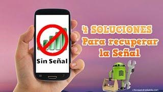 4 SOLUCIONES para recuperar la señal de tu móvil Android - Chicos Android al Día