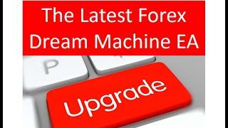 The Forex trading Dream Machine EA Upgrade is now available . More risk management and choices