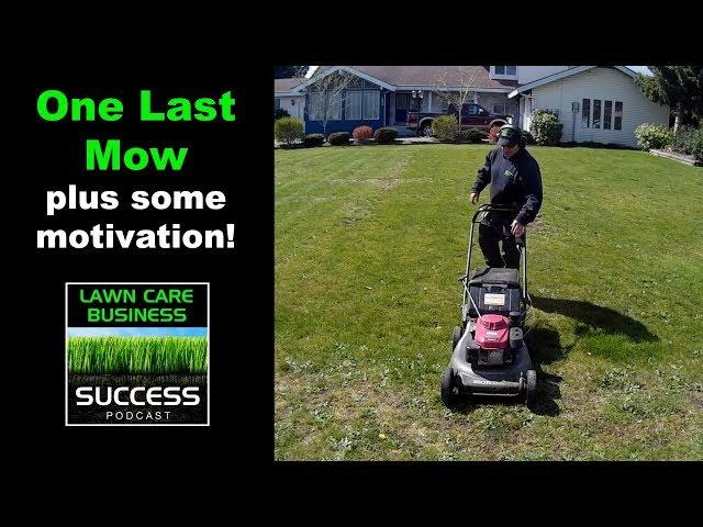 One last mow plus some motivation