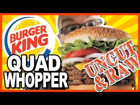 "Burger King QUAD WHOPPER Review ""UNCUT & RAW!!!"" (YES! this is the UNEDITED FOOTAGE!)"