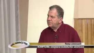 Calea Adevarul si Viata 479 - Scriptura, dreptarul invataturilor sanatoase - Pavel Dorobantu