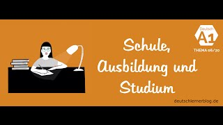 Deutsch lernen – Deutschkurs A1 – Thema 06/20: Schule, Ausbildung und Studium