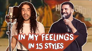Drake - In My Feelings in 15 Styles