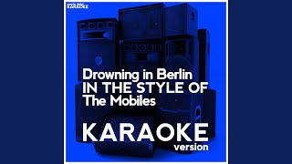 Drowning in Berlin (In the Style of the Mobiles) (Karaoke Version)