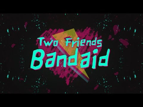 Two Friends – Bandaid [Lyric Video]