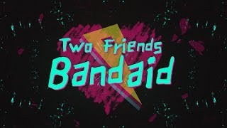 Two Friends - Bandaid [Lyric Video]