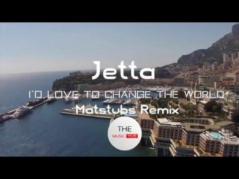 Jetta - I'd Love to Change the World (Matstubs Remix)