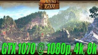 Anno 1701 | GTX 1070 OC @ 1080p,4k, 8k Perfomance Test