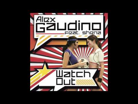 Alex Gaudino feat Shena  Watch Out Radio Edit
