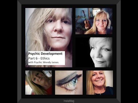 Psychic Development - Part 6 - with Professional Psychic Wendy James - Ethics