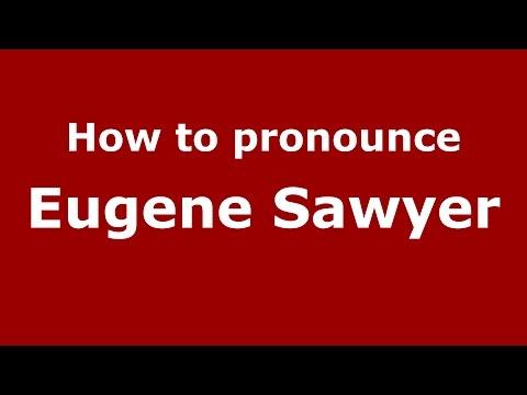 How to pronounce Eugene Sawyer (American English/US)  - PronounceNames.com