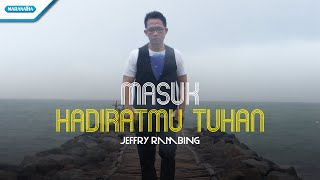 Jeffry Rambing - Masuk HadiratMu Tuhan (Official Music Video)