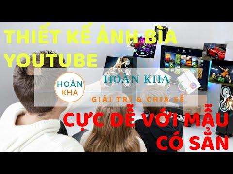 Hướng dẩn thiết kế ảnh bìa YouTube