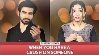 FilterCopy | When You Have A Crush On Someone ft. MostlySane (Prajakta Koli) and Ayush Mehra