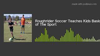 Roughrider Soccer Teaches Kids Basics of The Sport