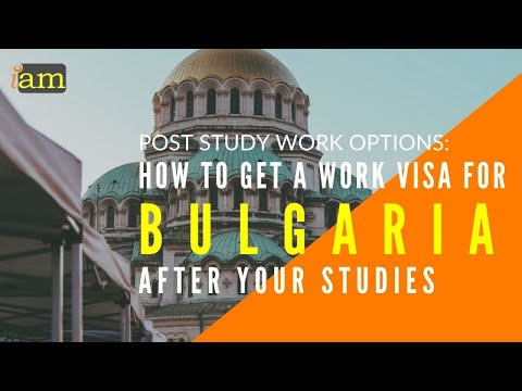 How to Get a Work Visa in Bulgaria After Your Studies | Post Study Work Visa Options