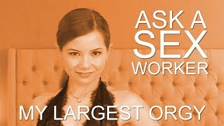 Ask a Sex Worker - What is the Largest Orgy You've Been In?