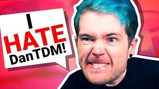 i HATE DanTDM!